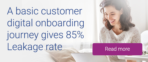 A basic customer digital onboarding journey gives 85% leakage rate